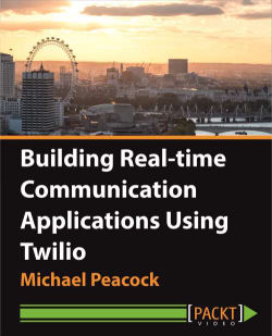 Building Real-time Communication Applications Using Twilio [Video]