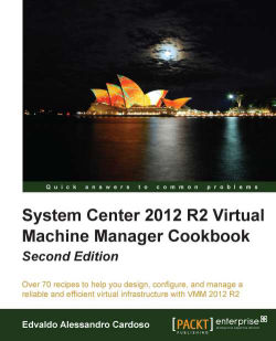 System Center 2012 R2 Virtual Machine Manager Cookbook - Second Edition