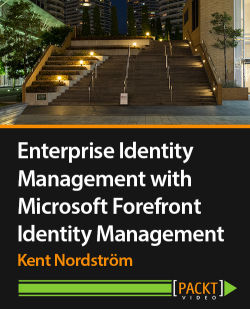 Enterprise Identity Management with Microsoft Forefront Identity Management [Video]