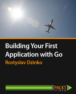 Building Your First Application with Go [Video]