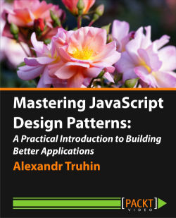 Mastering JavaScript Design Patterns: A Practical Introduction to Building Better Applications [Video]