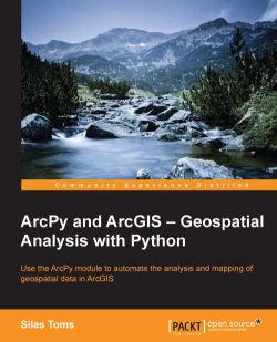 ArcPy and ArcGIS - Geospatial Analysis with Python