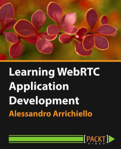 Learning WebRTC Application Development [Video]