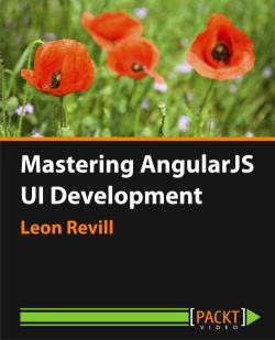 Mastering AngularJS UI Development [Video]