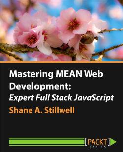 Mastering MEAN Web Development: Expert Full Stack JavaScript [Video]