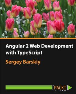 Angular 2 Web Development with TypeScript [Video]