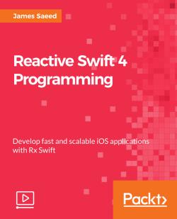Reactive Swift 4 Programming [Video]
