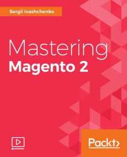 Mastering Magento 2 [Video]