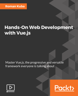 Hands-On Web Development with Vue.js [Video]