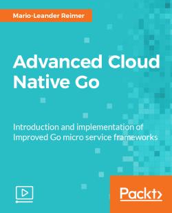 Advanced Cloud Native Go [Video]