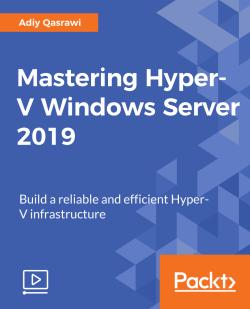 Mastering Hyper-V Windows Server 2019 [Video]