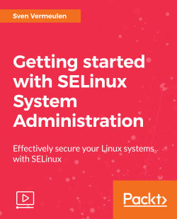 Getting started with SELinux System Administration [Video]