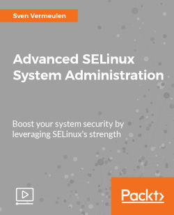 Advanced SELinux System Administration [Video]