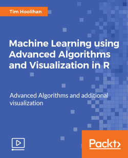 Machine Learning using Advanced Algorithms and Visualization in R [Video]