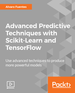 Advanced Predictive Techniques with Scikit-Learn and TensorFlow [Video]