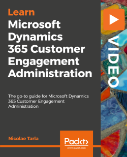 Microsoft Dynamics 365 Customer Engagement Administration [Video]