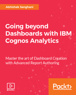 Going beyond Dashboards with IBM Cognos Analytics [Video]