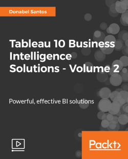 Tableau 10 Business Intelligence Solutions Volume 2 Video Packt