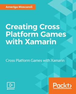 Creating Cross Platform Games with Xamarin [Video]