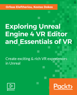 Exploring Unreal Engine 4 VR Editor and Essentials of VR [Video]