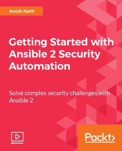 Getting Started with Ansible 2 Security Automation [Video]