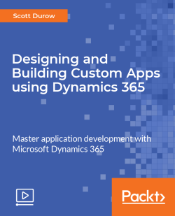 Designing and Building Custom Apps using Dynamics 365 [Video]