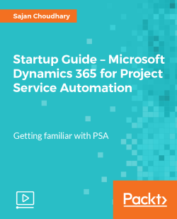 Startup Guide - Microsoft Dynamics 365 for Project Service Automation [Video]