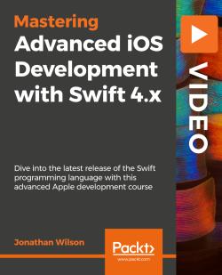 Advanced iOS Development with Swift 4.x [Video]