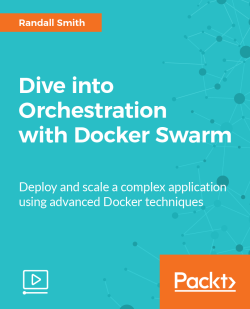 Dive into Orchestration with Docker Swarm [Video]