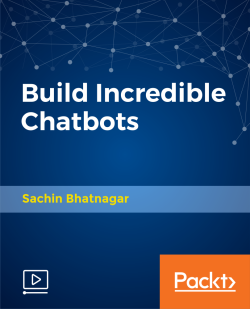 Build Incredible Chatbots [Video]