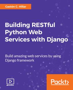 Building RESTful Python Web Services with Django [Video]