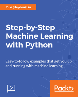 Step-by-Step Machine Learning with Python [Video]