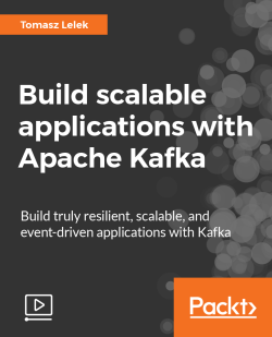 Build scalable applications with Apache Kafka [Video]