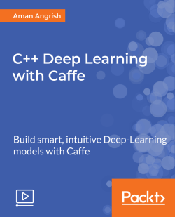C++ Deep Learning with Caffe [Video]