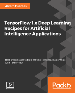 TensorFlow 1.x Deep Learning Recipes for Artificial Intelligence Applications [Video]