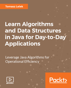 Learn Algorithms and Data Structures in Java for Day-to-Day Applications [Video]