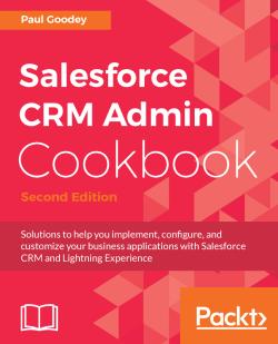Salesforce CRM Admin Cookbook - Second Edition