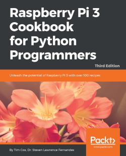 Raspberry Pi 3 Cookbook for Python Programmers - Third Edition