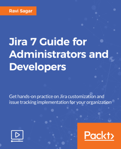 Jira 7 Guide for Administrators and Developers [Video]