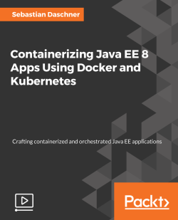 Containerizing Java EE 8 Apps Using Docker and Kubernetes [Video]