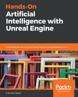 Hands-On Artificial Intelligence with Unreal Engine
