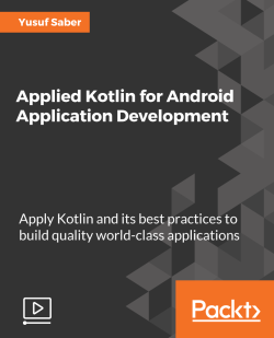 Applied Kotlin for Android Application Development [Video]
