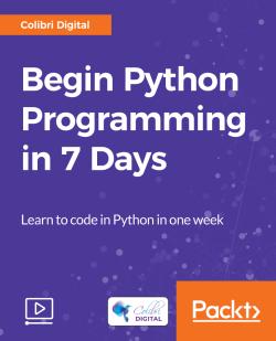 Begin Python Programming in 7 Days [Video]