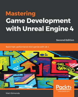 Mastering Game Development with Unreal Engine 4 - Second Edition