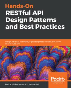 Hands-On RESTful API Design Patterns and Best Practices