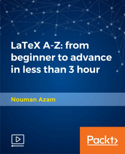 LaTeX A-Z: from beginner to advanced in less than 3 hours [Video]