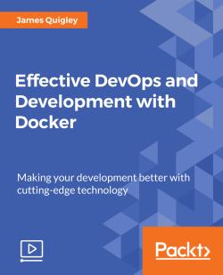Effective DevOps and Development with Docker [Video]