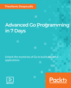 Advanced Go Programming in 7 Days [Video]