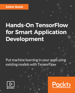 Hands-On TensorFlow for Smart Application Development [Video]