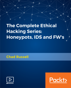 The Complete Ethical Hacking Series: Honeypots, IDS and FW's [Video]